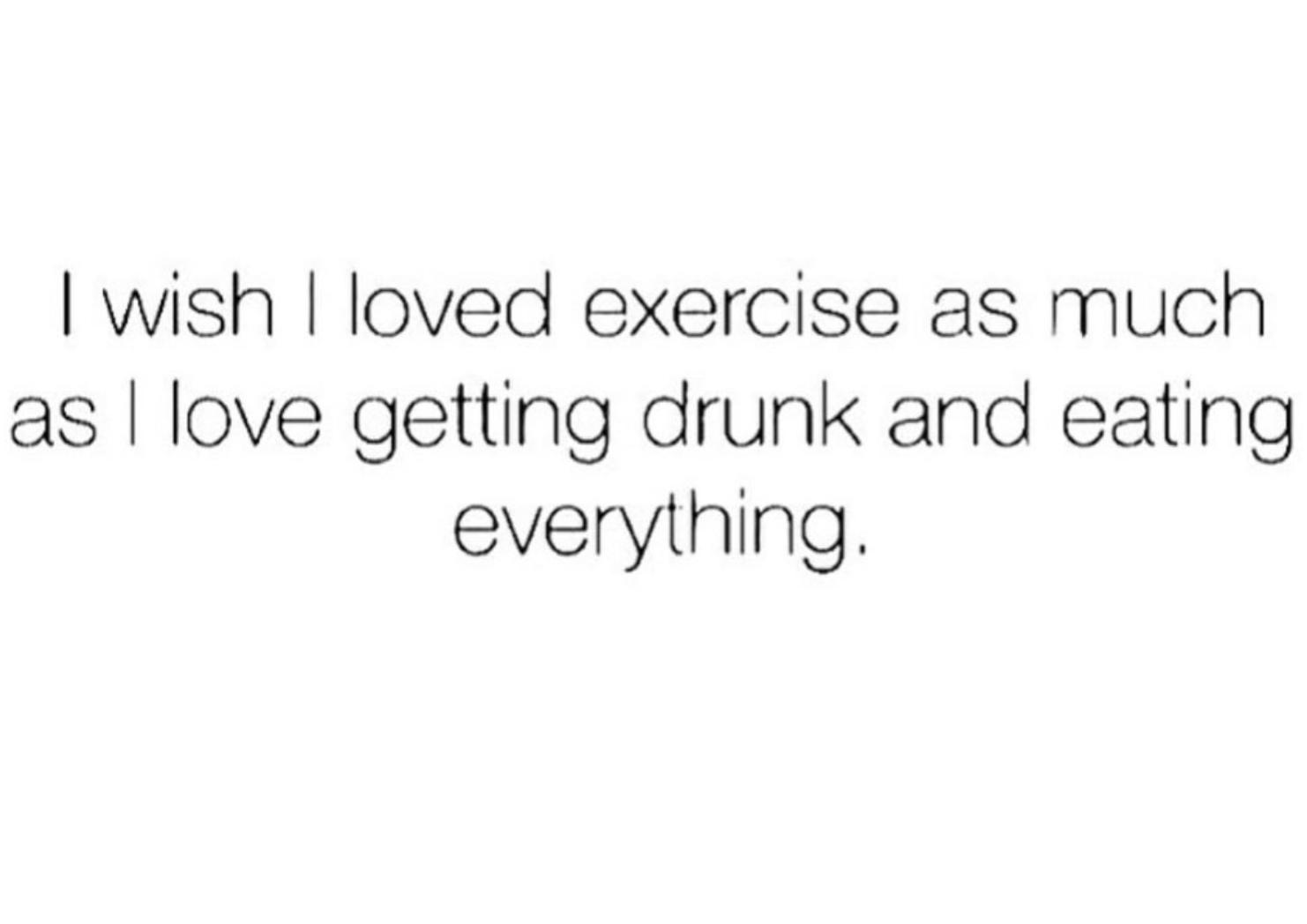 I wish I liked exercising